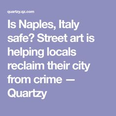Is Naples, Italy safe? Street art is helping locals reclaim their city from crime — Quartzy