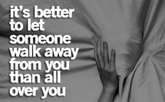 Better to let someone walk away
