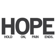 HOPE  Hold On Pain Ends