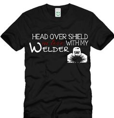 Love this shirt!  Etsy listing at https://www.etsy.com/listing/176915625/head-over-shield-in-love-with-my-welder