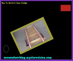 How To Build A Snow Sledge 093720 - Woodworking Plans and Projects!