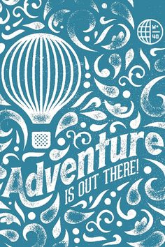 Adventure is out there! (pixar: up)