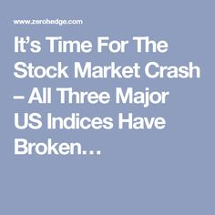 It's Time For The Stock Market Crash – All Three Major US Indices Have Broken…