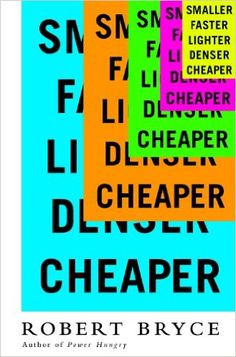 Smaller Faster Lighter Denser Cheaper: How Innovation Keeps Proving the Catastrophists Wrong, Robert Bryce, eBook - Amazon.com