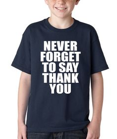 f05505006 Kids Never Forget to Say Thank You Shirt Printed from $10.99 at  xpressiontees.etsy.