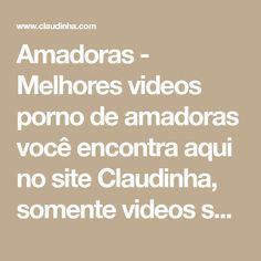 Amadoras - Melhores videos porno de amadoras você encontra aqui no site Claudinha, somente videos selecionados de amadoras