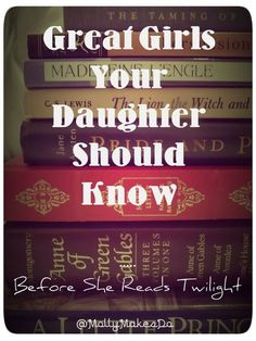"""Great Girls Your Daughter Should Know  (Before she reads Twilight) -- ""This is seriously one of the greatest lists I've ever seen."""