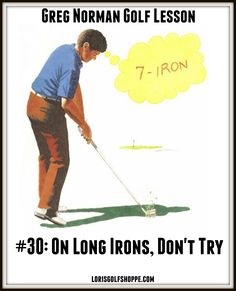 If there's one area of the game that separates good golfers from middle and high handicappers, it's the ability to play long-iron shots. -Greg Norman's Golf Lesson #30: On Long Irons, Don't Try #lorisgolfshoppe