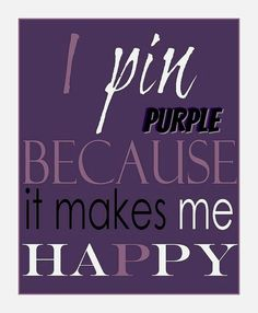 I pin purple because,it makes me happy.Güzel renk.