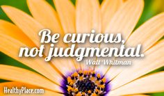 Quote: Be curious, not judgmental.   www.HealthyPlace.com Life Sayings, Life Quotes, Year Quotes, Weird Facts, Lose Belly Fat, Beautiful Words, Counseling, Classroom Ideas, Affirmations
