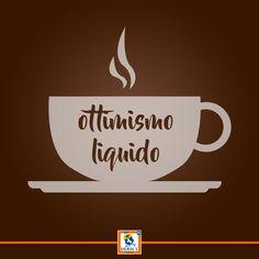 Caffè: ottimismo liquido.