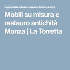 Mobili su misura e restauro antichità Monza |  La Torretta