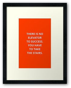 """""""THERE IS NOT ELEVATOR TO SUCCESS - YOU HAVE TO TAKE THE STAIRS - MOTIVATIONAL QUOTE"""" Framed Prints     https://www.redbubble.com/people/ideasforartists/works/28463622-there-is-not-elevator-to-success-you-have-to-take-the-stairs-motivational-quote?asc=u    #redbubble #motivation #inspirationandideas #inspirationalquotes #inspiration"""