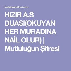 HIZIR A.S DUASI(OKUYAN HER MURADINA NAİL OLUR) | Mutluluğun Şifresi Religion, Health Pictures, Pray, The Cure, Health Fitness, Stress, Quotes, Art Installation, Wallpapers
