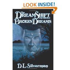 The Dreamshift Chronicles,Book 1: Broken Dreams (Volume 1): D. L. Silverman: 9780985421403: Amazon.com: Books