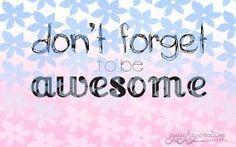 Resultado de imagem para don't forget to be awesome