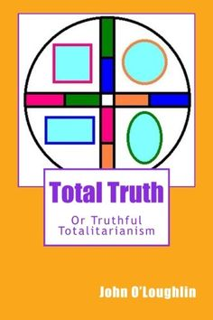 Total Truth: Or Truthful Totalitarianism by John O'Loughlin http://www.amazon.com/dp/1503143708/ref=cm_sw_r_pi_dp_WD4yub1M6Q6B4