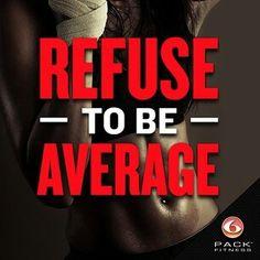 Refuse to be average