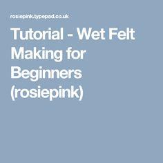 Tutorial - Wet Felt Making for Beginners (rosiepink)