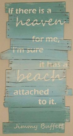 If there is a heaven for me, I'm sure it has a beach attached to it. - Jimmy Buffett