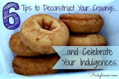 Indulging Your Cravings: Good or Bad 6 Tips to Deconstruct Your Cravings and Celebrate Your Indulgences