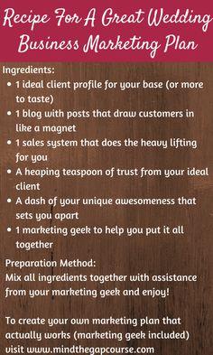 A recipe for a wedding business marketing plan http://evolveyourweddingbusiness.com/thank/