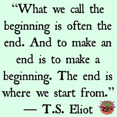 """""""What we call the beginning is often the end. And to make an end is to make a beginning. The end is where we start from."""" - T.S. Eliot #quotes www.popgozen.com"""
