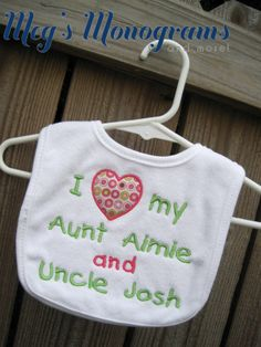 Custom made bib! This can say anything you want it to say. I (heart) my cousin, aunt, uncle, grandma, grandpa, etc! www.etsy.com/shop/megsmonogramsandmore www.facebook.com/megsmonogramsandmore