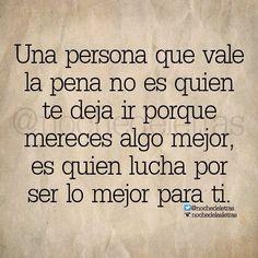 〽️Una persona que vale la pena no es quien te deja ir porque mereces algo mejor...