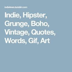 Indie, Hipster, Grunge, Boho, Vintage, Quotes, Words, Gif, Art