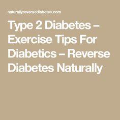 Type 2 Diabetes – Exercise Tips For Diabetics – Reverse Diabetes Naturally
