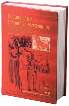 History of the Norwegian Settlements: A translated and expanded version of the 1908 De Norske Settlementers Historie and the 1930 Den Siste Folkevandring Sagastubber fra Nybyggerlivet i Amerika by Hjalmar Rued Holand http://www.amazon.com/dp/0976054116/ref=cm_sw_r_pi_dp_y4O9ub1NF8XX2