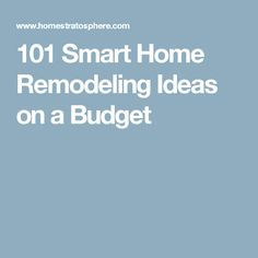 101 Smart Home Remodeling Ideas on a Budget