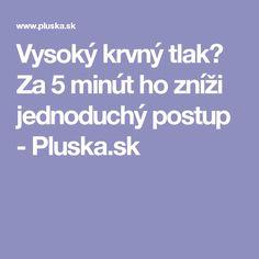 Vysoký krvný tlak? Za 5 minút ho zníži jednoduchý postup - Pluska.sk