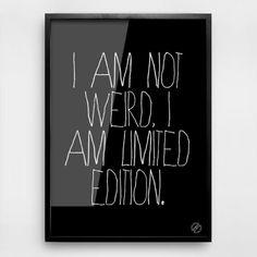 I Am Not Weird. I am Limited Edition//