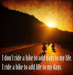 """""""I don't ride a bike to add days to my life. i ride a bike to add life to my days. And because the boys didn't think a girl could ride:) Bike Quotes, Motorcycle Quotes, Women Motorcycle, Cycling Quotes, Motocross, Harley Davidson Motorcycles, Honda Motorcycles, Vintage Motorcycles, My Ride"""
