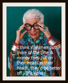 Making time for your head Fashion Designer Quotes, Fashion Quotes, Fashion Designers, Iris Apfel Quotes, Fashion Design Inspiration, Image Positive, Androgynous Models, Advanced Style, Wise Women