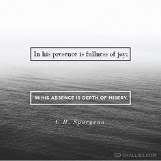 """Spurgeon quote based on Ps 16:11 """"Thou wilt shew me the path of life: in thy presence is fulness of joy; at thy right hand there are pleasures for evermore."""""""