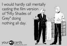 Google Image Result for http://cdn.crushable.com/files/2012/07/Fifty-Shades-of-Grey-ecard.jpg