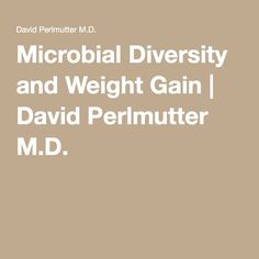 Microbial Diversity and Weight Gain | David Perlmutter M.D.