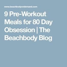 9 Pre-Workout Meals for 80 Day Obsession | The Beachbody Blog