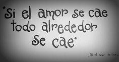 Si el amor se cae todo alrededor se cae - Si el amor se cae -