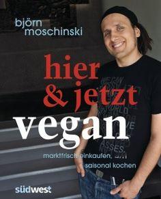 Björn Moschinski: Hier & jetzt vegan