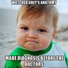 Grey's anatomy. haha. That's what I was like during the Amazon jungle fish episode.