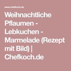 Weihnachtliche Pflaumen - Lebkuchen - Marmelade (Rezept mit Bild)   Chefkoch.de