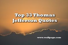 A large compilation of Thomas Jefferson Quotes at wallpago. Be inspired by reading these Thomas Jefferson Quotes. Share with your friends.