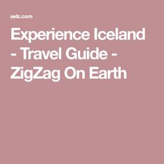 Experience Iceland - Travel Guide - ZigZag On Earth