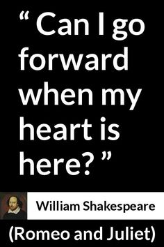 William Shakespeare - Romeo and Juliet - Can I go forward when my heart is here? William Shakespeare, Shakespeare Quotes, Literary Quotes, Dream Quotes, Love Quotes, Inspirational Quotes, Famous Quotes, Quotes Quotes, Qoutes