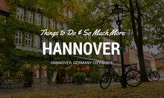 Hannover, Germany City Guide: The Best Things to do in Hannover