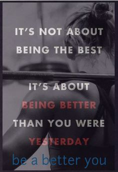 It's not about being the best, it's about....- #fitness #fitspiration